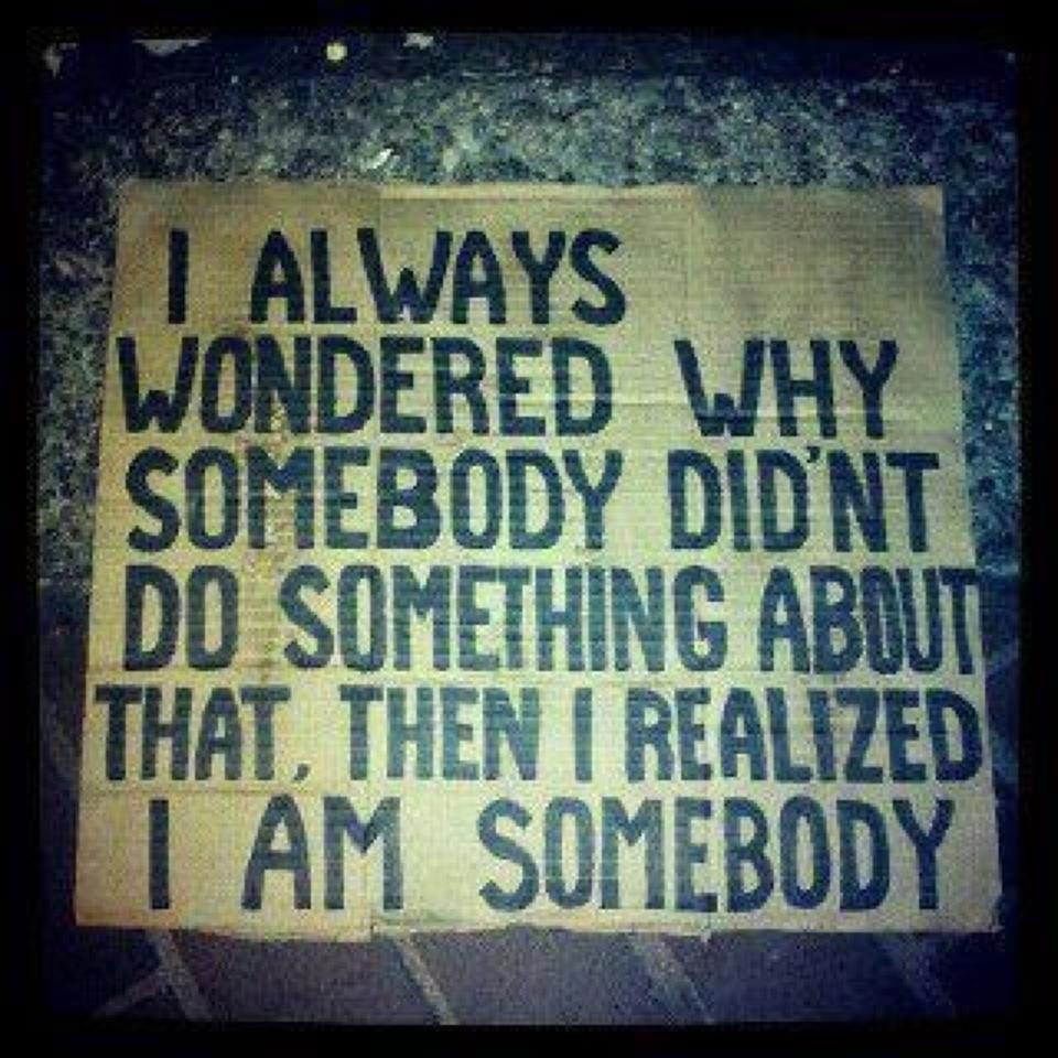 i-always-wondered-why-somebody-didnt-do-something-about-that-then-i-realised-i-am-somebody